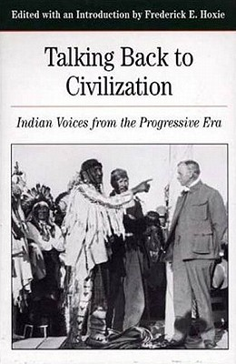 Image for Talking Back to Civilization: Native American Voice in the Progressive Era 1890-1920 (Bedford Series in History and Culture)