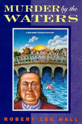 Murder by the Waters  (Benjamin Franklin Mystery), Robert Lee Hall