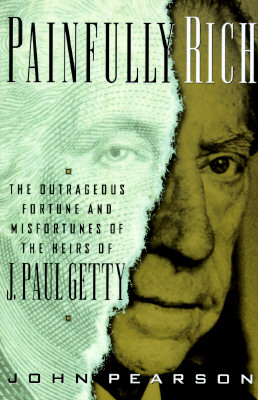 Image for Painfully Rich: The Outrageous Fortune and Misfortunes of the Heirs of J. Paul Getty