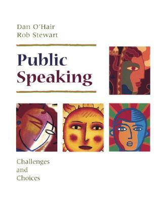 Public Speaking: Challenges and Choices, Dan O'Hair; Rob Stewart; Hannah Rubenstein