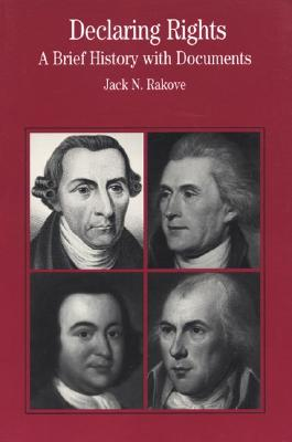 Declaring Rights: A Brief History with Documents, Rakove, Jack N.