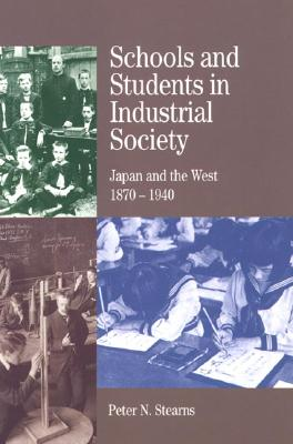 Image for Schools and Students in Industrial Society: Japan and the West, 1870-1940 (The Bedford Series in History and Culture)