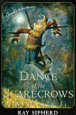 Dance of the Scarecrows  A Jonathan Wilder Mystery, Sipherd, Ray