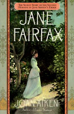 Image for Jane Fairfax: The Secret Story of the Second Heroine in Jane Austen's Emma