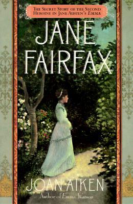 Jane Fairfax: The Secret Story of the Second Heroine in Jane Austen's Emma, Aiken, Joan