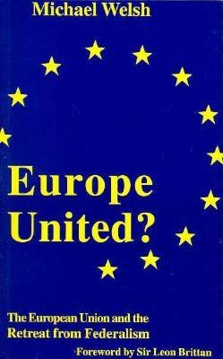 Europe United?: The European Union and the Retreat from Federalism, Welsh, Michael