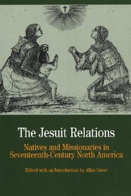 The Jesuit Relations: Natives and Missionaries in Seventeenth-Century North America (The Bedford Series in History and Culture)