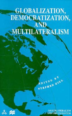 Image for Globalization, Democratization and Multilateralism (International Political Economy Series)