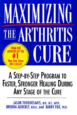 Maximizing the Arthritis Cure: A Step-By-Step Program to Faster, Stronger Healing During Any Stage of the Cure, Theodosakis M.D.  M.S.  M.P.H., Jason