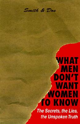 What Men Don't Want Women To Know: The Secrets, The Lies, The Unspoken Truth, Smith & Doe Staff
