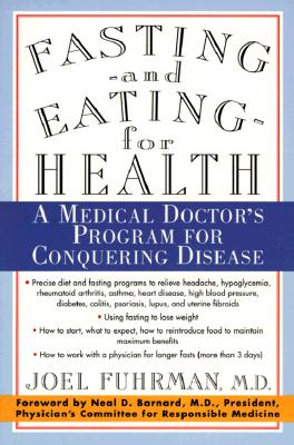 Fasting and Eating for Health: A Medical Doctor's Program for Conquering Disease, Joel Fuhrman