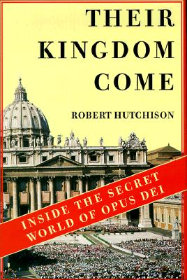 Their Kingdom Come: Inside the Secret World of Opus Dei, Hutchison, Robert