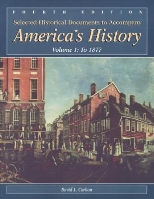 Image for Selected Historical Documents to Accompany America's History: Volume 1: To 1877