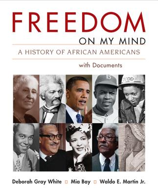 Freedom on My Mind, Combined Volume: A History of African Americans with Documents, Deborah Gray White (Author), Mia Bay (Author), Waldo Martin (Author)