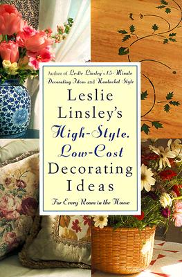 Image for Leslie Linsley's High-Style, Low-Cost Decorating Ideas: Fresh, Easy Ways to Liven Up Every Room in the House