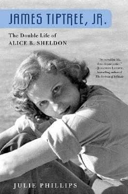 Image for JAMES TIPTREE, JR.: THE DOUBLE LIFE OF ALICE B. SHELDON