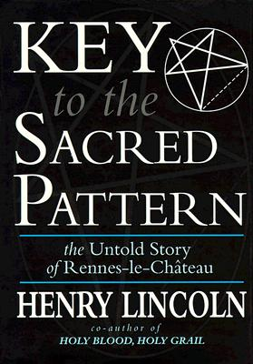 Image for Key to the Sacred Pattern: The Untold Story of Rennes-le-Chateau