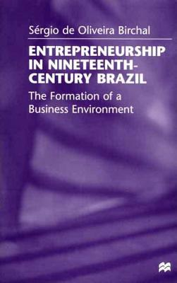 Image for Entrepreneurship in Nineteenth-Century Brazil: The Formation of a Business Environment