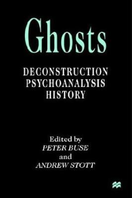 Ghosts: Deconstruction, Psychoanalysis, History