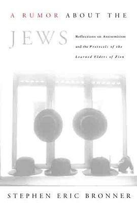 "A Rumor About the Jews: Reflections on Antisemitism and ""The Protocols of the Learned Elders of Zion"", Bronner, Stephen Eric"