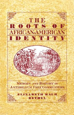 Image for The Roots of African-American Identity: Memory and History in Antebellum Free Communities