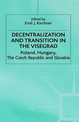 Image for Decentralization and Transition in the Visegrad: Poland, Hungary, the Czech Republic and Slovakia (Studies in Economic Transition)