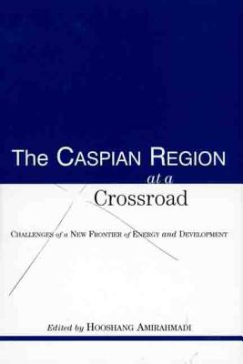Image for The Caspian Region at a Crossroad: Challenges of a New Frontier of Energy and Development