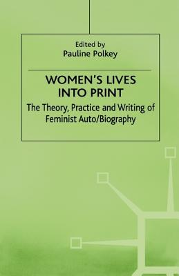 Image for Women's Lives into Print: The Theory, Practice and Writing of Feminist Auto/Biography