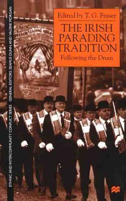 Image for The Irish Parading Tradition: Follow the Drum (Ethnic and Intercommunity Conflict)