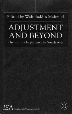 Image for Adjustment and Beyond: The Reform Experience in South Asia-IEA Conference Volume #128 (I.E.A. Conference Volume, No. 1??.)