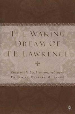Image for The Waking Dream of T. E. Lawrence: Essays on His Life, Literature, and Legacy