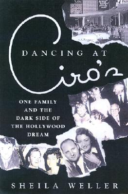 Image for Dancing at Ciro's: A Family's Love, Loss, and Scandal on the Sunset Strip