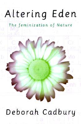 Altering Eden: The Feminization of Nature, Cadbury, Deborah