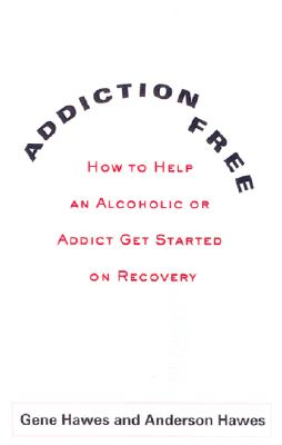 Image for Addiction-Free: How to Help an Alcoholic or  Addict Get Started on Recovery