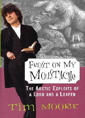 Image for Frost on My Moustache : The Arctic Exploits of a Lord and a Loafer