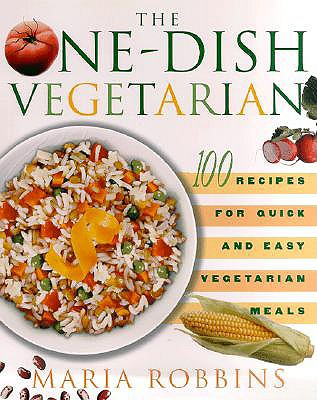 Image for The One-Dish Vegetarian: 100 Recipes for Quick and Easy Vegetarian Meals