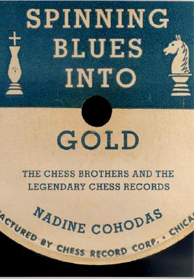 Image for Spinning Blues into Gold: The Chess Brothers and the Legendary Chess Records
