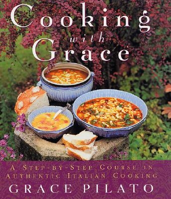 Image for Cooking With Grace: A Step-By-Step Course In Authentic Italian Cooking