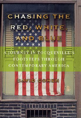 Image for CHASING THE RED, WHITE, AND BLUE A JOURNEY IN TOCQUEVILLE'S FOOTSTEPS THROUGH CONTEMPORARY AMERICA