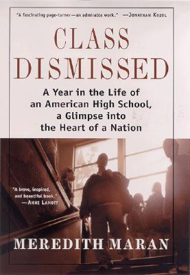 Image for Class Dismissed: A Year in the Life of an American High School, A Glimpse into the Heart of a Nation