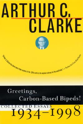 Greetings, Carbon-Based Bipeds!: Collected Essays, 1934-1998, Ian T. MacAuley, Arthur C. Clarke