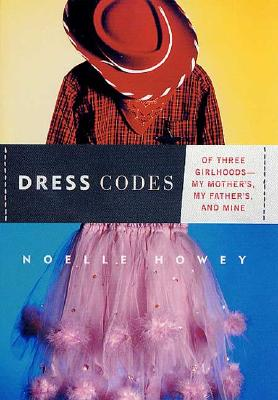 Image for Dress Codes: Of Three Girlhoods--My Mother's, My Father's, and Mine