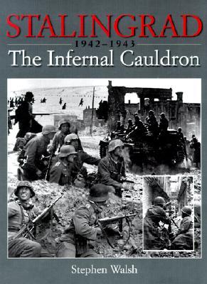 Stalingrad; The Infernal Cauldron 1942-1943, Walsh, Stephen