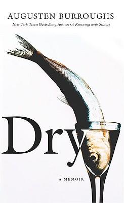 Dry : A Memoir, Burroughs, Augusten