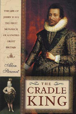 Image for The Cradle King: The Life of James VI and I, the First Monarch of a United Great Britain