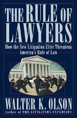 Image for The Rule of Lawyers: How the New Litigation Elite Threatens America's Rule of Law