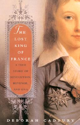 Image for The Lost King of France: A True Story of Revolution, Revenge, and DNA