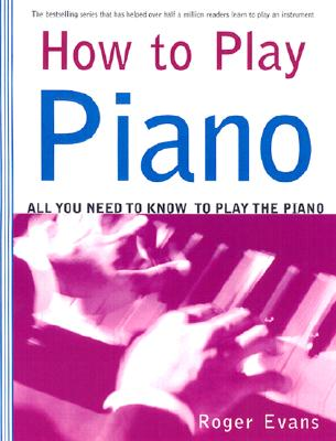 How to Play Piano: Everything You Need to Know to Play the Piano, Evans, Roger