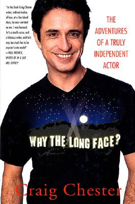 Image for WHY THE LONG FACE? THE ADVENTURES OF A TRULY INDEPENDENT ACTOR