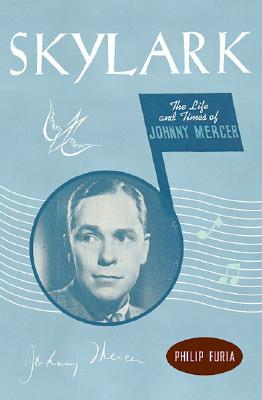 Skylark: The Life and Times of Johnny Mercer, Philip Furia
